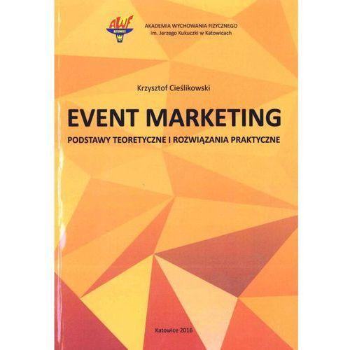 Biblioteka biznesu, Event Marketing Podstawy teoretyczne i rozwiązania praktyczne (opr. miękka)