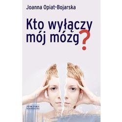 Joanna Opiat-Bojarska. Kto wyłączy mój mózg. (opr. miękka)