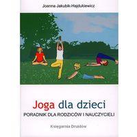 Hobby i poradniki, Joga dla dzieci Poradnik dla rodziców i nauczycieli (opr. miękka)