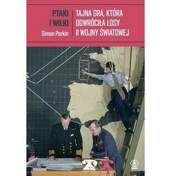 Ptaki i wilki.. Tajna gra, która odwróciła losy II wojny światowej - Parkin Simon - książka (opr. twarda)