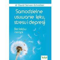 Hobby i poradniki, Samodzielne usuwanie lęku, stresu i depresji. bez leków i terapii (wydanie 2020) - schreiber-servan servan (opr. broszurowa)