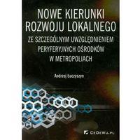 Biblioteka biznesu, Nowe kierunki rozwoju lokalnego ze szczególnym uwzględnieniem peryferyjnych ośrodków w metropoliach (opr. miękka)