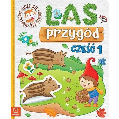 Książki dla dzieci, Las przygód Uczę się bawię się naklejam Część 1 - Praca zbiorowa (opr. miękka)