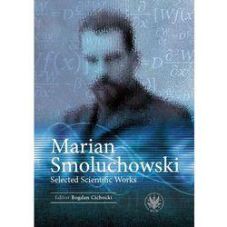 Marian Smoluchowski Selected Scientific Works - Cichocki Bogdan DARMOWA DOSTAWA KIOSK RUCHU (opr. miękka)