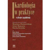 Książki o zdrowiu, medycynie i urodzie, Kardiologia w praktyce wybrane zagadnienia tom 1 (opr. twarda)