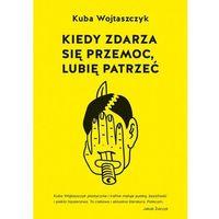 E-booki, Kiedy zdarza się przemoc, lubię patrzeć - Kuba Wojtaszczyk