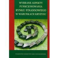 Książki o biznesie i ekonomii, Wybrane aspekty funkcjonowania rynku finasowego w warunkach kryzysu (opr. miękka)