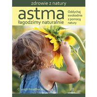 Książki medyczne, Astma Łagodzimy naturalnie - C. Leigh Broadhurst (opr. broszurowa)