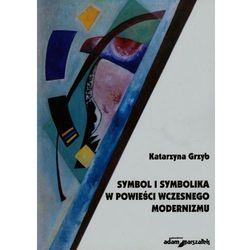 Symbol i symbolika w powieści wczesnego modernizmu (opr. broszurowa)