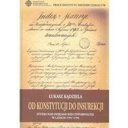 Od Konstytucji do Insurekcji Studia nad dziejami Rzeczypospolitej w ltach 1791-1794