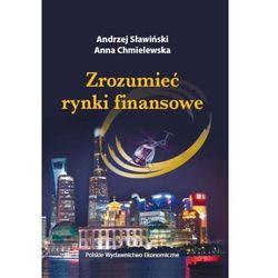 Zrozumieć rynki finansowe - Sławiński Andrzej, Chmielewska Anna (opr. kartonowa)