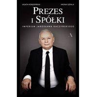 Historia, Prezes i Spółki. Imperium Jarosława Kaczyńskiego - Kondzińska Agata, Szpala Iwona - książka