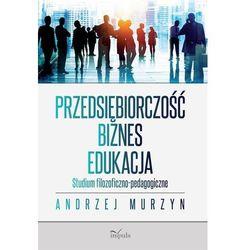 Przedsiębiorczość - biznes - edukacja - Andrzej Murzyn (EPUB)