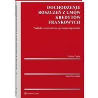 Biblioteka biznesu, Dochodzenie roszczeń z umów kredytów frankowych - helena ciepła (opr. twarda)
