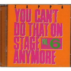 YOU CAN'T DO THAT ON STAGE ANYMORE, VOL.6 - Frank Zappa (Płyta CD)