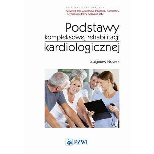 Książki medyczne, Podstawy kompleksowej rehabilitacji kardiologicznej (opr. miękka)