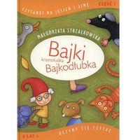 Książki dla dzieci, Bajki krasnoludka Bajkodłubka Uczymy się czytać Część 1 (opr. twarda)