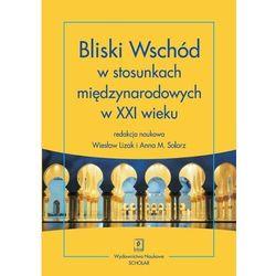 Bliski Wschód w stosunkach międzynarodowych w XXI wieku - Wiesław Lizak - ebook