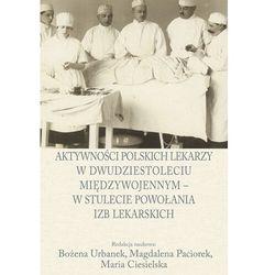 Aktywności polskich lekarzy w dwudziestoleciu międzywojennym - w stulecie powołania izb lekarskich - książka (opr. twarda)