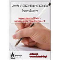 """E-booki, Wypracowania - Biblia """"Najważniejsze zagadnienia cz. I"""" - Praca Zbiorowa (EPUB)"""