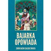 Książki dla dzieci, Bajarka opowiada Zbiór baśni całego świata (opr. twarda)