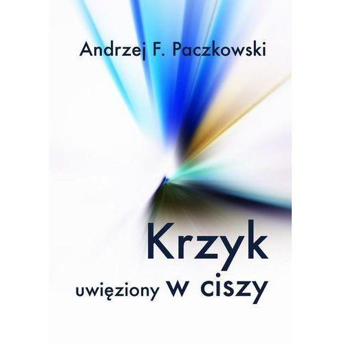 E-booki, Krzyk uwięziony w ciszy - Andrzej F. Paczkowski (PDF)