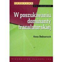 Językoznawstwo, W poszukiwaniu dominanty translatorskiej - Anna Bednarczyk (opr. miękka)