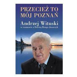 Przecież to mój Poznań. Andrzej Wituski w rozmowie z Dorotą Ronge-Juszczyk (opr. twarda)