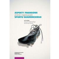 Książki prawnicze i akty prawne, Aspekty finansowe prawne i organizacyjne sportu akademickiego (opr. miękka)