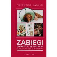 Książki medyczne, Zabiegi diagnostyczne i lecznicze w medycynie małych zwierząt (opr. twarda)