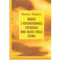 Książki o zdrowiu, medycynie i urodzie, Młodzież z niepełnosprawnością intelektualną wobec własnej sytuacji życiowej - wyprzedaż (opr. miękka)