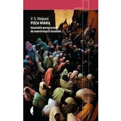POZA WIARĄ ISLAMSKIE PEREGRYNACJE DO NAWRÓCONYCH NARODÓW TW (opr. twarda)