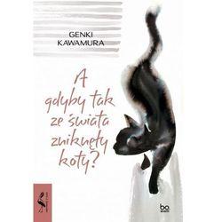 A gdyby tak ze świata zniknęły koty? - Kawamura Genki - książka (opr. broszurowa)