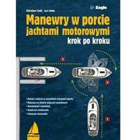 Hobby i poradniki, Manewry w porcie jachtami motorowymi - 35% rabatu na drugą książkę! (opr. miękka)
