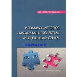 Podstawy metodyki zarządzania projektami w ujęciu klasycznym (opr. miękka)