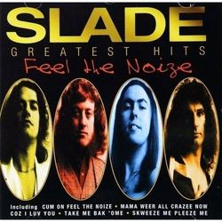 Slade - Greatest Hits - Feel The Noize