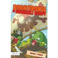 Książki dla dzieci, Bad Piggies. Bohaterowie ze Świńskiej Wyspy. Świnie i piraci (opr. broszurowa)