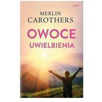 Książki religijne, Owoce uwielbienia - Merlin Carothers (opr. miękka)