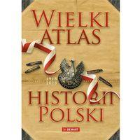 Książki dla dzieci, Wielki Atlas Historii Polski 1918-2018 - Opracowanie zbiorowe (opr. twarda)