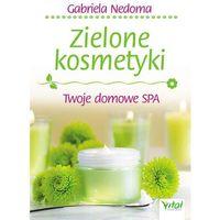 Książki medyczne, Zielone kosmetyki. Twoje domowe SPA (opr. broszurowa)