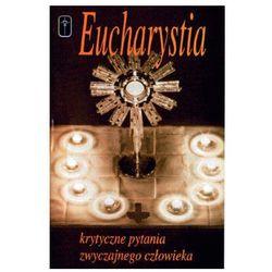 Eucharystia - Krytyczne pytania zwyczajnego człowieka (opr. miękka)