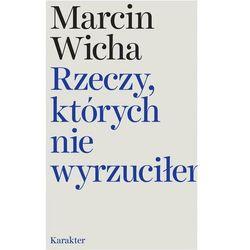 Rzeczy których nie wyrzuciłem - Marcin Wicha (opr. twarda)