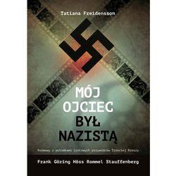Mój ojciec był nazistą - Freidensson Tatiana DARMOWA DOSTAWA KIOSK RUCHU (opr. broszurowa)