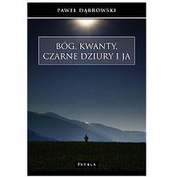 Bóg, kwanty, czarne dziury i ja - Paweł Dąbrowski