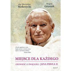 Miejsce dla każdego. Opowieść o świętości Jana Pawła II (opr. twarda)