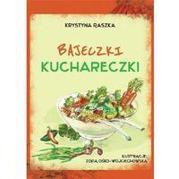 Powieści, Bajeczki kuchareczki - Krystyna Raszka - książka (opr. broszurowa)