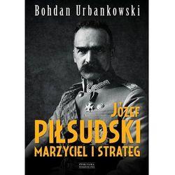 Józef Piłsudski. Marzyciel i strateg - Dostępne od: 2014-10-20 (opr. twarda)