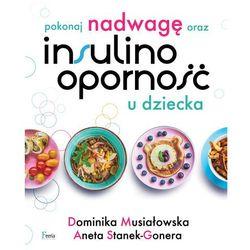 Pokonaj nadwagę oraz insulinooporność u dziecka - Dominika Musiałowska - ebook