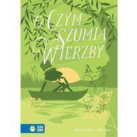 Książki dla dzieci, Literatura klasyczna. O czym szumią wierzby (opr. twarda)