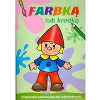 Książki dla dzieci, Farbką lub kredką 3. Książeczka edukacyjna dla najmłodszych (opr. miękka)